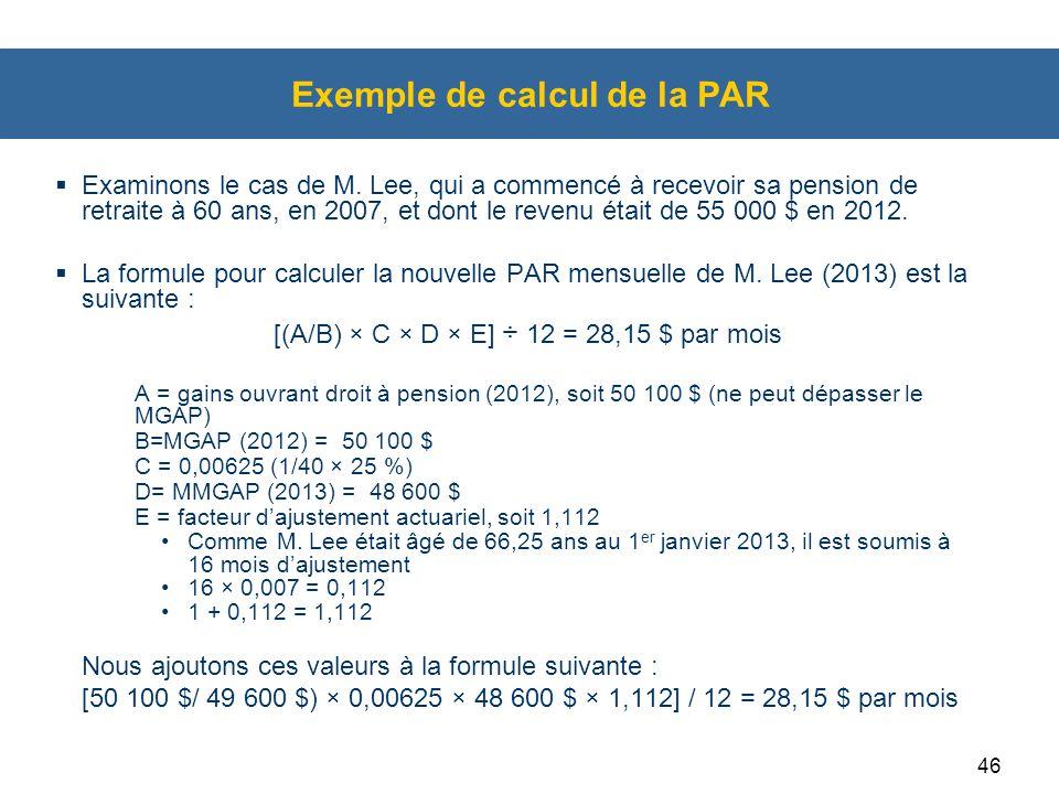 46 Exemple de calcul de la PAR  Examinons le cas de M. Lee, qui a commencé à recevoir sa pension de retraite à 60 ans, en 2007, et dont le revenu éta
