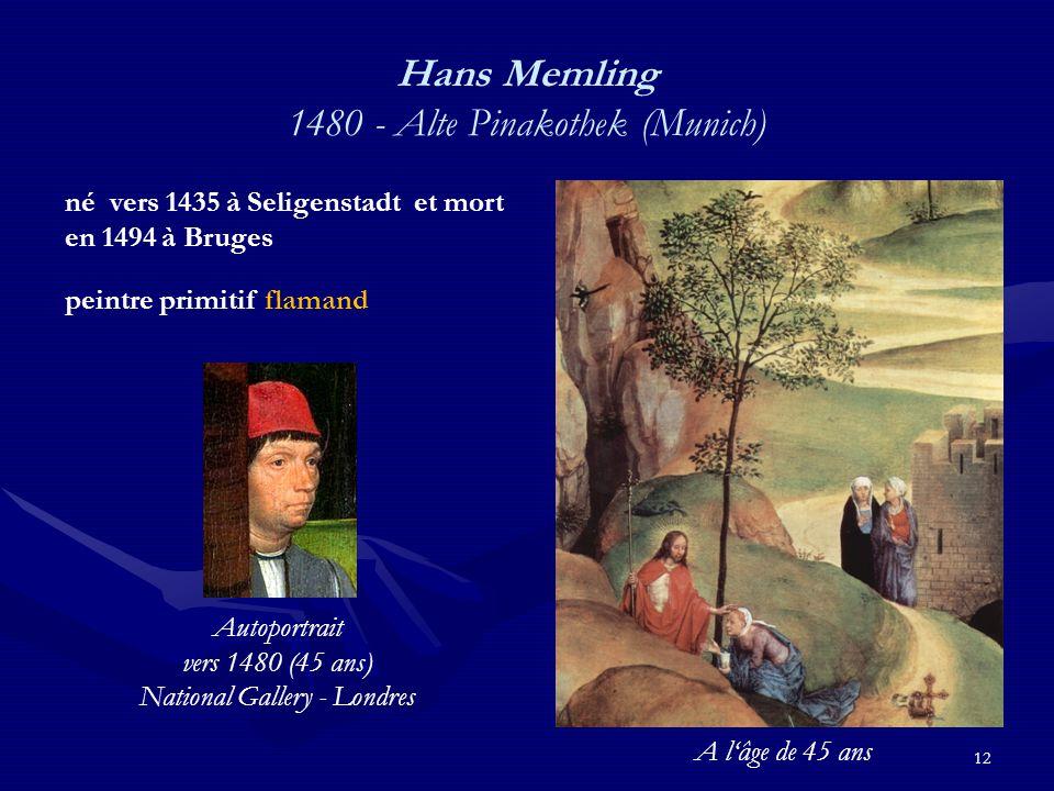 12 Hans Memling 1480 - Alte Pinakothek (Munich) né vers 1435 à Seligenstadt et mort en 1494 à Bruges peintre primitif flamand Autoportrait vers 1480 (45 ans) National Gallery - Londres A l'âge de 45 ans