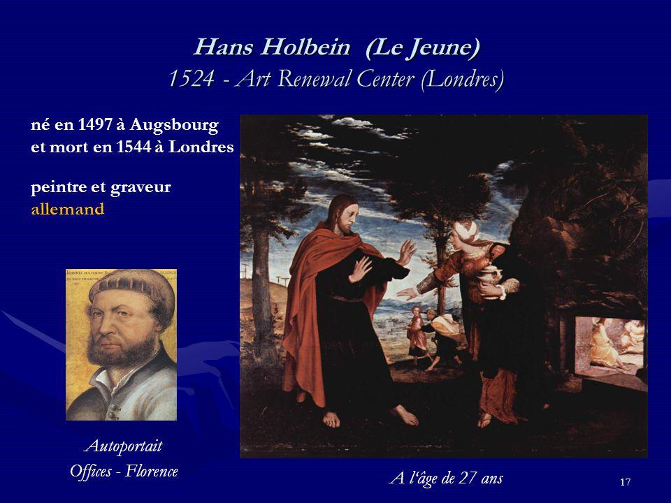 17 Hans Holbein (Le Jeune) 1524 - Art Renewal Center (Londres) né en 1497 à Augsbourg et mort en 1544 à Londres peintre et graveur allemand Autoportait Offices - Florence A l'âge de 27 ans