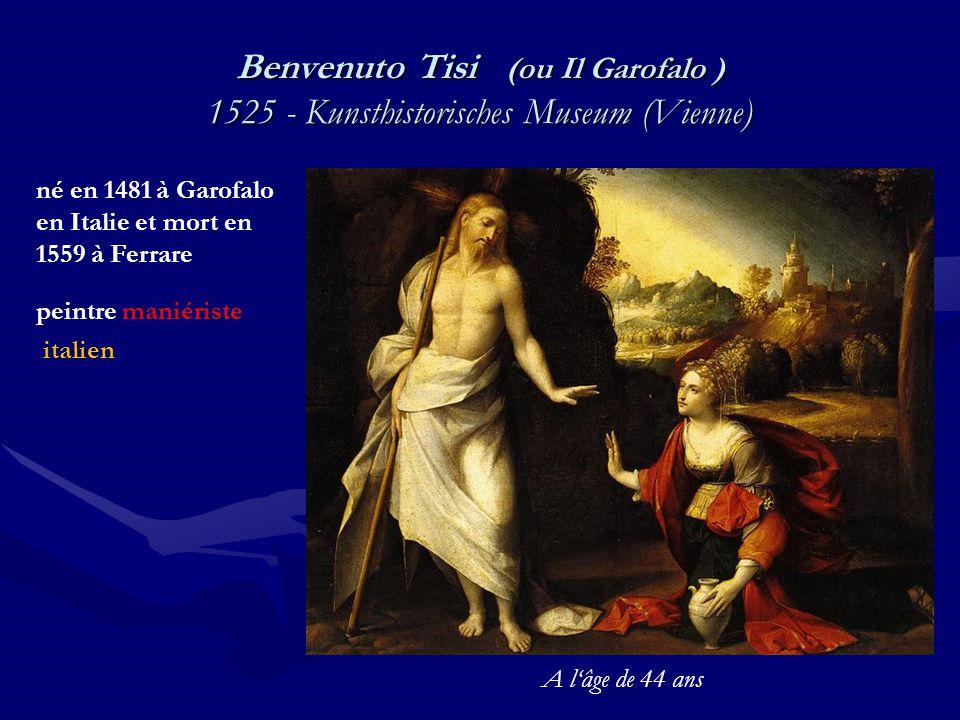 Benvenuto Tisi (ou Il Garofalo ) 1525 - Kunsthistorisches Museum (Vienne) né en 1481 à Garofalo en Italie et mort en 1559 à Ferrare peintre maniériste italien A l'âge de 44 ans