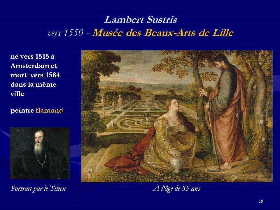 19 Lambert Sustris vers 1550 - Musée des Beaux-Arts de Lille né vers 1515 à Amsterdam et mort vers 1584 dans la même ville peintre flamand Portrait pa