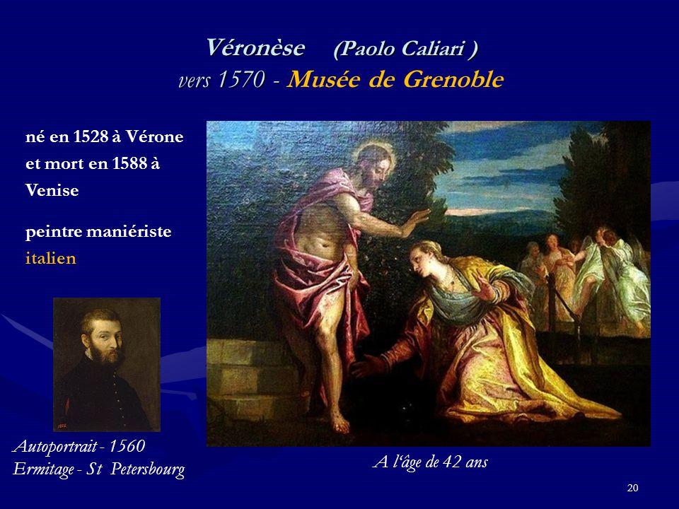 20 Véronèse (Paolo Caliari ) vers 1570 - Véronèse (Paolo Caliari ) vers 1570 - Musée de Grenoble né en 1528 à Vérone et mort en 1588 à Venise peintre maniériste italien Autoportrait - 1560 Ermitage - St Petersbourg A l'âge de 42 ans