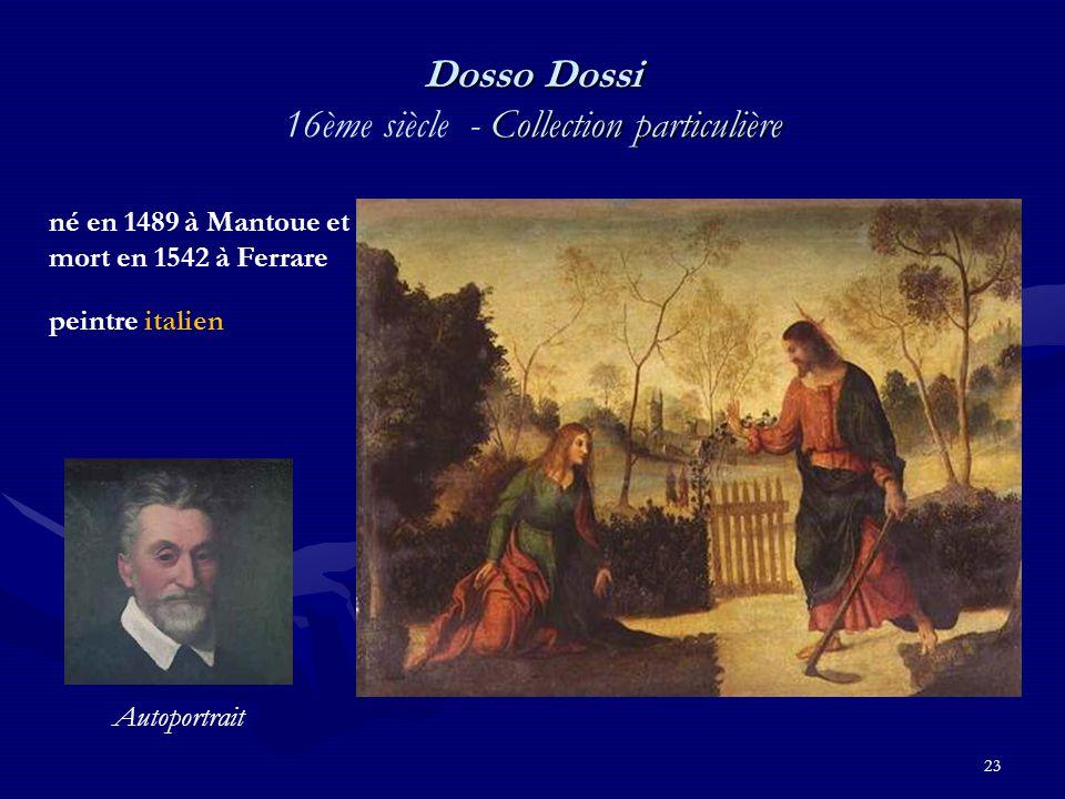 23 Dosso Dossi Collection particulière Dosso Dossi 16ème siècle - Collection particulière né en 1489 à Mantoue et mort en 1542 à Ferrare peintre italien Autoportrait