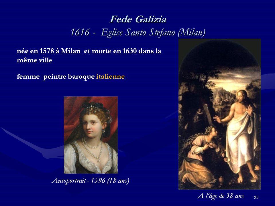25 Fede Galizia 1616 - Eglise Santo Stefano (Milan) née en 1578 à Milan et morte en 1630 dans la même ville femme peintre baroque italienne Autoportrait - 1596 (18 ans) A l'âge de 38 ans