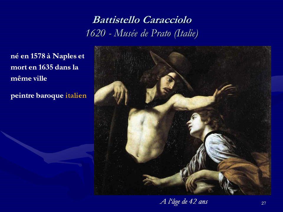 Battistello Caracciolo 1620 - Musée de Prato (Italie) 27 né en 1578 à Naples et mort en 1635 dans la même ville peintre baroque italien A l'âge de 42 ans