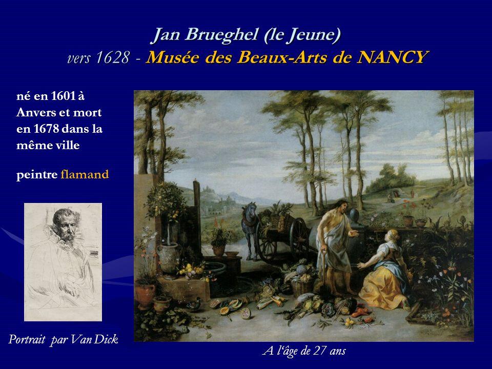 Jan Brueghel (le Jeune) vers 1628 - Musée des Beaux-Arts de NANCY né en 1601 à Anvers et mort en 1678 dans la même ville peintre flamand Portrait par Van Dick A l'âge de 27 ans