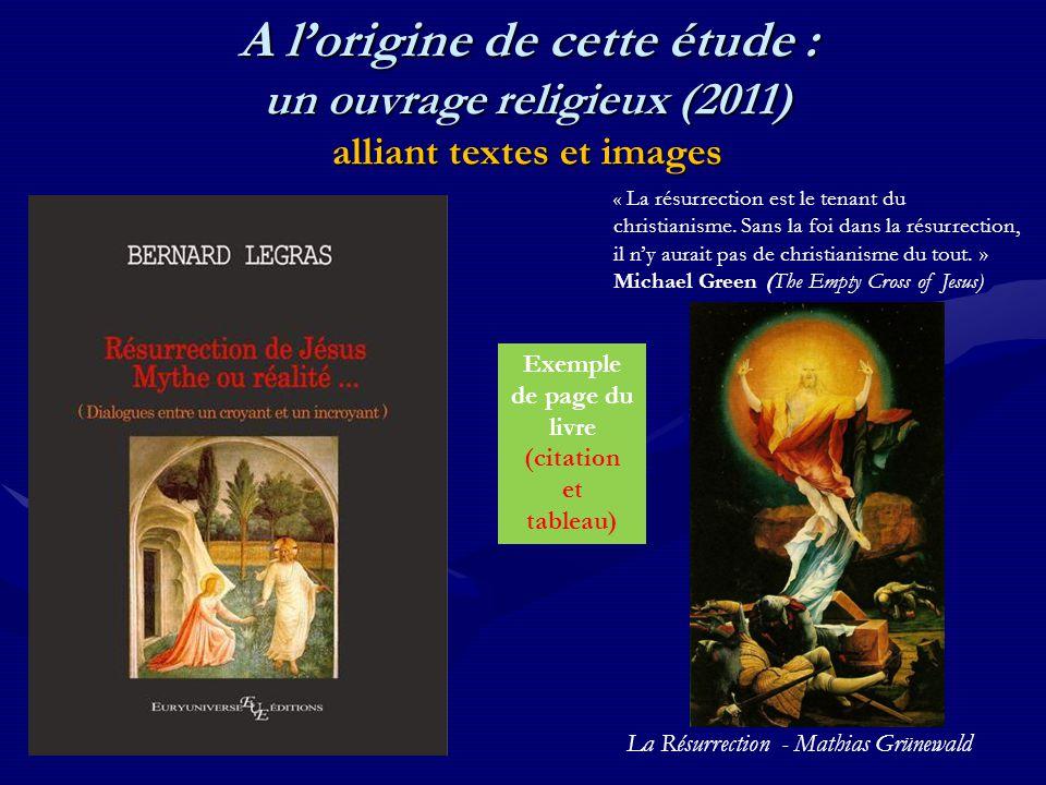 A l'origine de cette étude : un ouvrage religieux (2011) alliant textes et images La Résurrection - Mathias Grünewald « La résurrection est le tenant du christianisme.