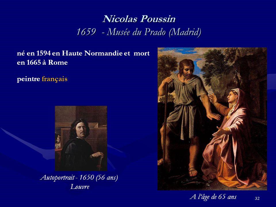 32 Nicolas Poussin 1659 - Musée du Prado (Madrid) né en 1594 en Haute Normandie et mort en 1665 à Rome peintre français Autoportrait - 1650 (56 ans) Louvre A l'âge de 65 ans