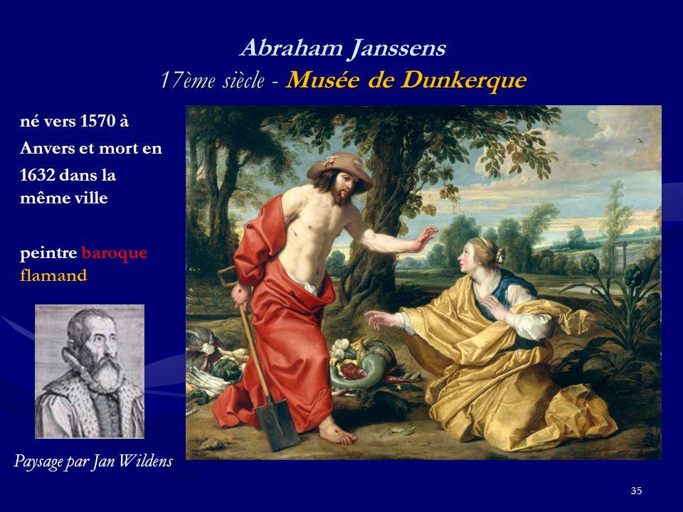 35 17ème siècle - Musée de Dunkerque Abraham Janssens 17ème siècle - Musée de Dunkerque né vers 1570 à Anvers et mort en 1632 dans la même ville peintre baroque flamand Paysage par Jan Wildens