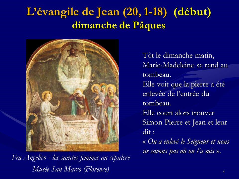 4 L'évangile de Jean (20, 1-18) (début) dimanche de Pâques Tôt le dimanche matin, Marie-Madeleine se rend au tombeau. Elle voit que la pierre a été en