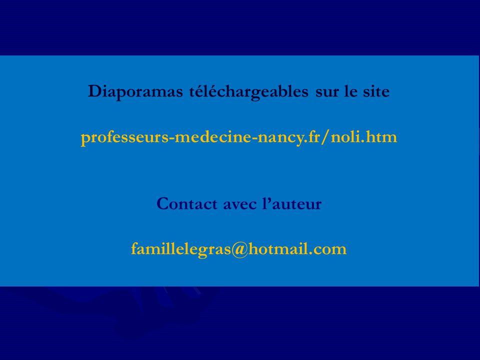 Diaporamas téléchargeables sur le site professeurs-medecine-nancy.fr/noli.htm Contact avec l'auteur famillelegras@hotmail.com