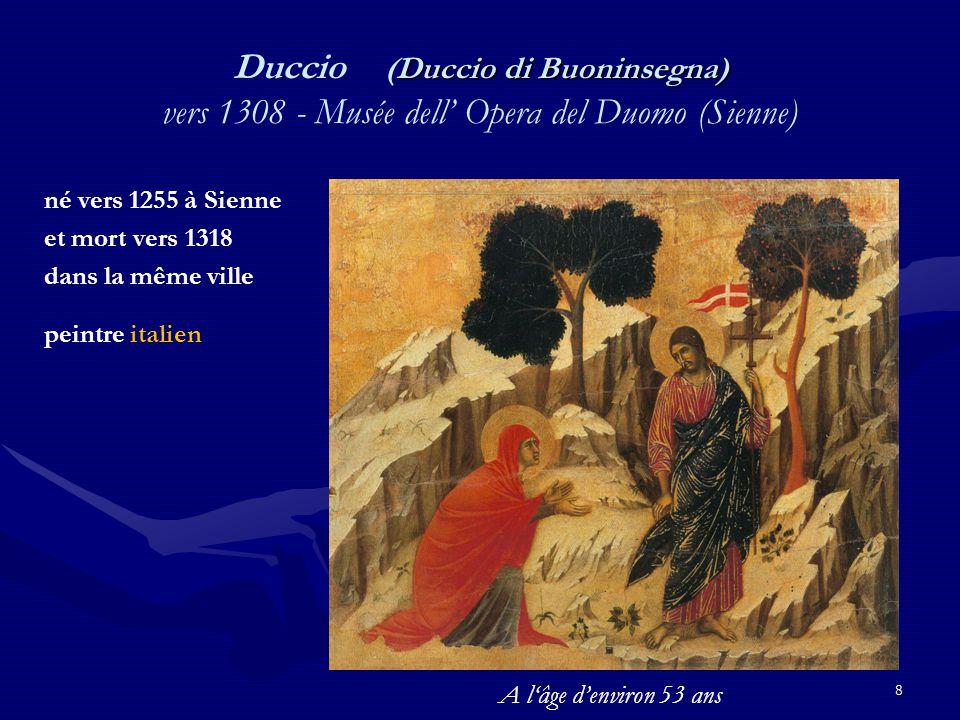 8 Duccio di Buoninsegna) Duccio (Duccio di Buoninsegna) vers 1308 - Musée dell' Opera del Duomo (Sienne) né vers 1255 à Sienne et mort vers 1318 dans la même ville peintre italien A l'âge d'environ 53 ans