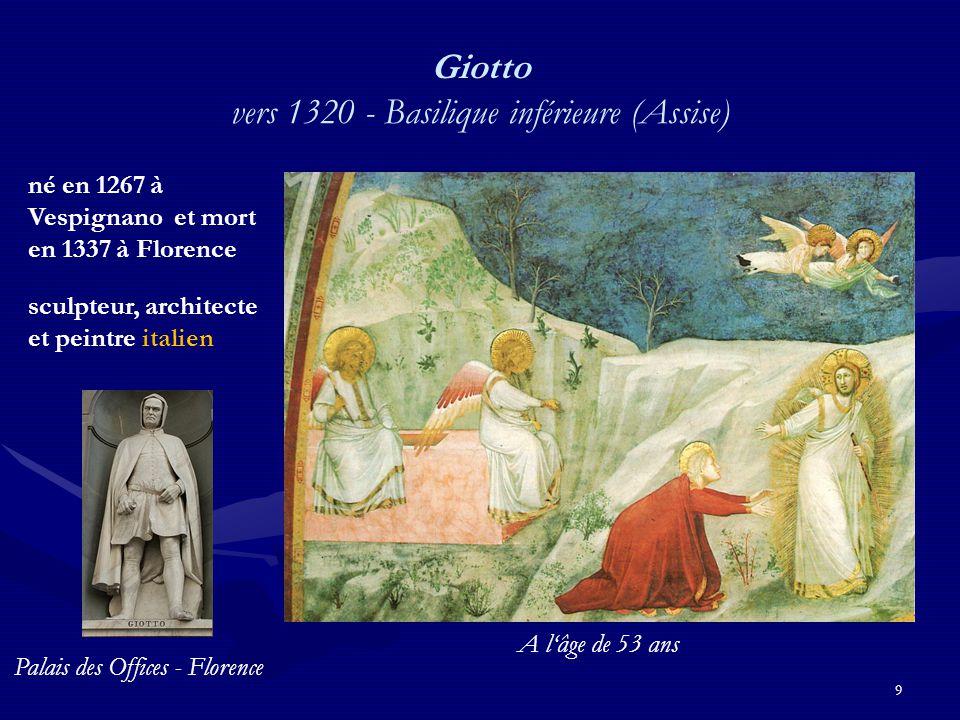 9 Giotto vers 1320 - Basilique inférieure (Assise) né en 1267 à Vespignano et mort en 1337 à Florence sculpteur, architecte et peintre italien Palais des Offices - Florence A l'âge de 53 ans