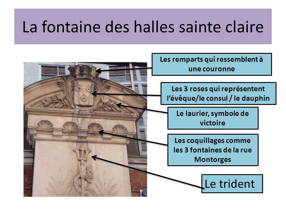 La fontaine des halles saintes claire Représentation mythologique du Dauphin 2 vasques Fontaine semi circulaire Construite également au 19 ème siècle mais détruite… cette fontaine n'est en fait qu'une réplique qui date des années 1970.