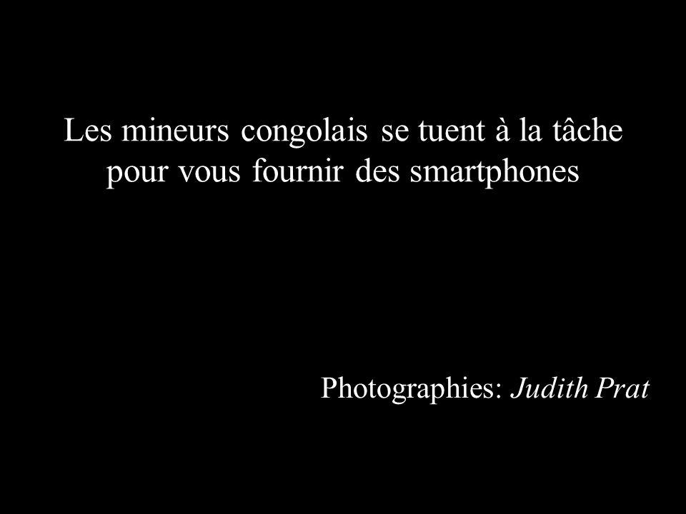 Les mineurs congolais se tuent à la tâche pour vous fournir des smartphones Photographies: Judith Prat