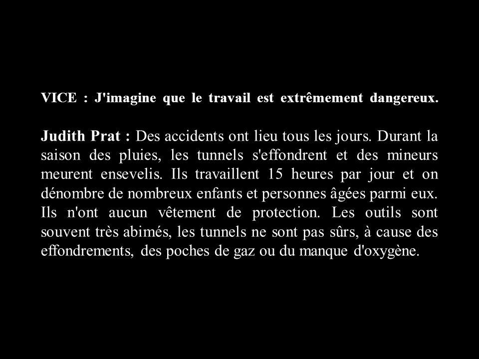 VICE : J'imagine que le travail est extrêmement dangereux. Judith Prat : Des accidents ont lieu tous les jours. Durant la saison des pluies, les tunne