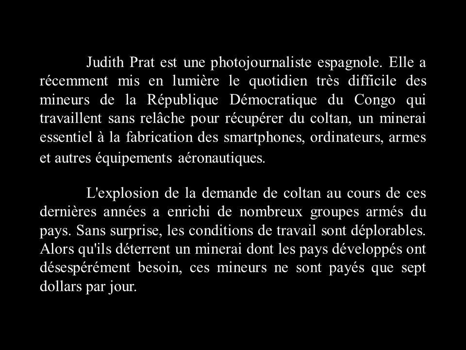 Judith Prat est une photojournaliste espagnole. Elle a récemment mis en lumière le quotidien très difficile des mineurs de la République Démocratique