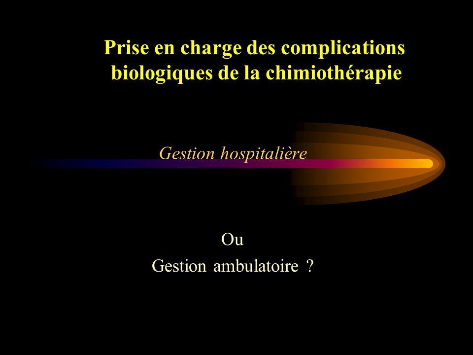 Prise en charge des complications biologiques de la chimiothérapie Risque vital Urgence médicale infectieuse Antibiothérapie sans délai