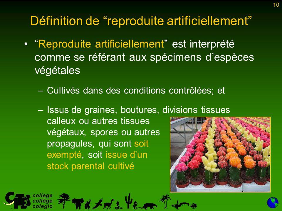 """10 Définition de """"reproduite artificiellement"""" """"Reproduite artificiellement"""" est interprété comme se référant aux spécimens d'espèces végétales –Culti"""