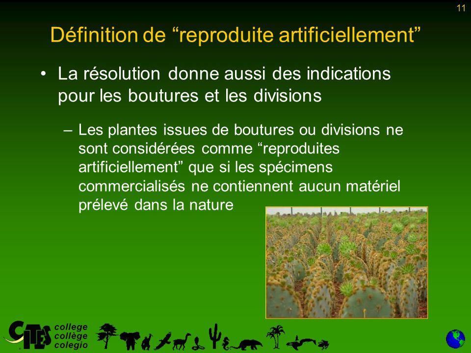"""11 Définition de """"reproduite artificiellement"""" La résolution donne aussi des indications pour les boutures et les divisions –Les plantes issues de bou"""
