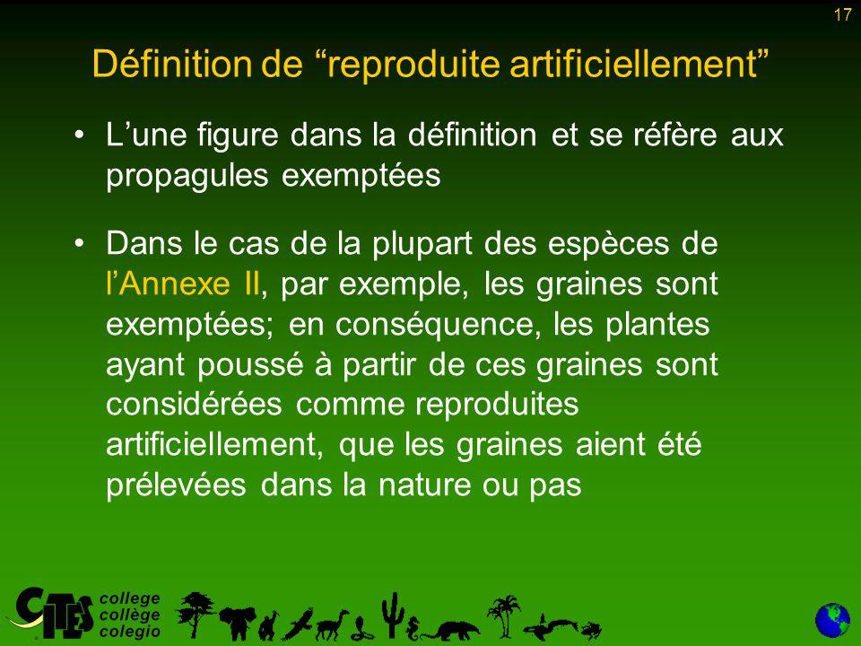"""17 Définition de """"reproduite artificiellement"""" L'une figure dans la définition et se réfère aux propagules exemptées Dans le cas de la plupart des esp"""