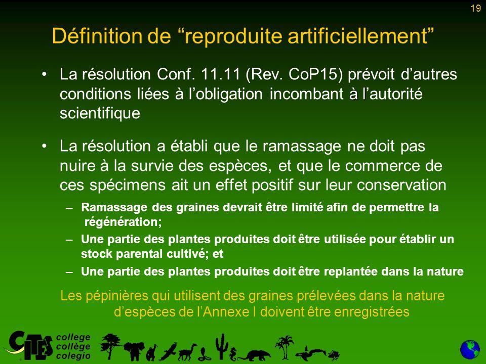 """19 Définition de """"reproduite artificiellement"""" à lLa résolution Conf. 11.11 (Rev. CoP15) prévoit d'autres conditions liées à l'obligation incombant à"""