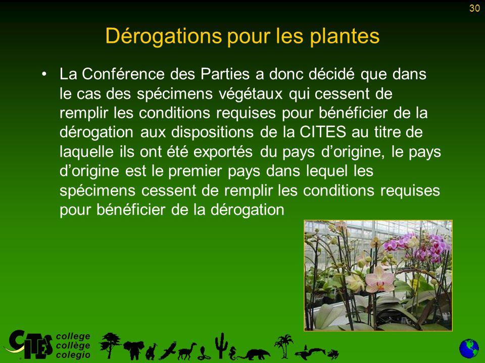 30 Dérogations pour les plantes La Conférence des Parties a donc décidé que dans le cas des spécimens végétaux qui cessent de remplir les conditions r