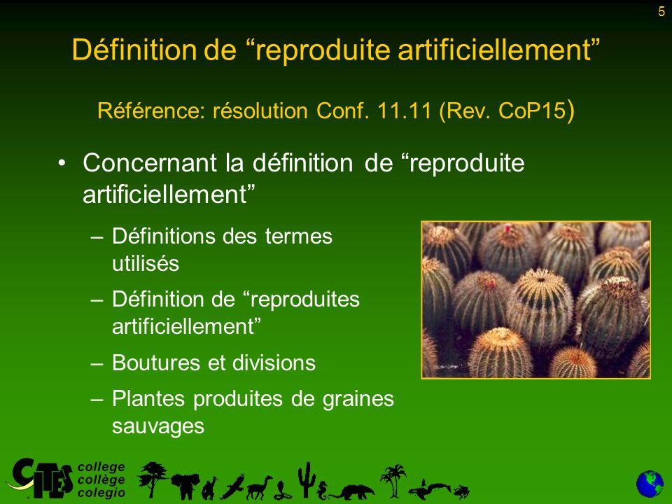 """5 Définition de """"reproduite artificiellement"""" Référence: résolution Conf. 11.11 (Rev. CoP15 ) Concernant la définition de """"reproduite artificiellement"""
