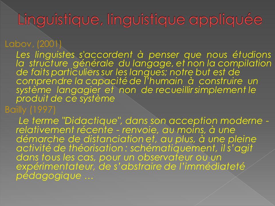 Labov, (2001) Les linguistes s'accordent à penser que nous étudions la structure générale du langage, et non la compilation de faits particuliers sur