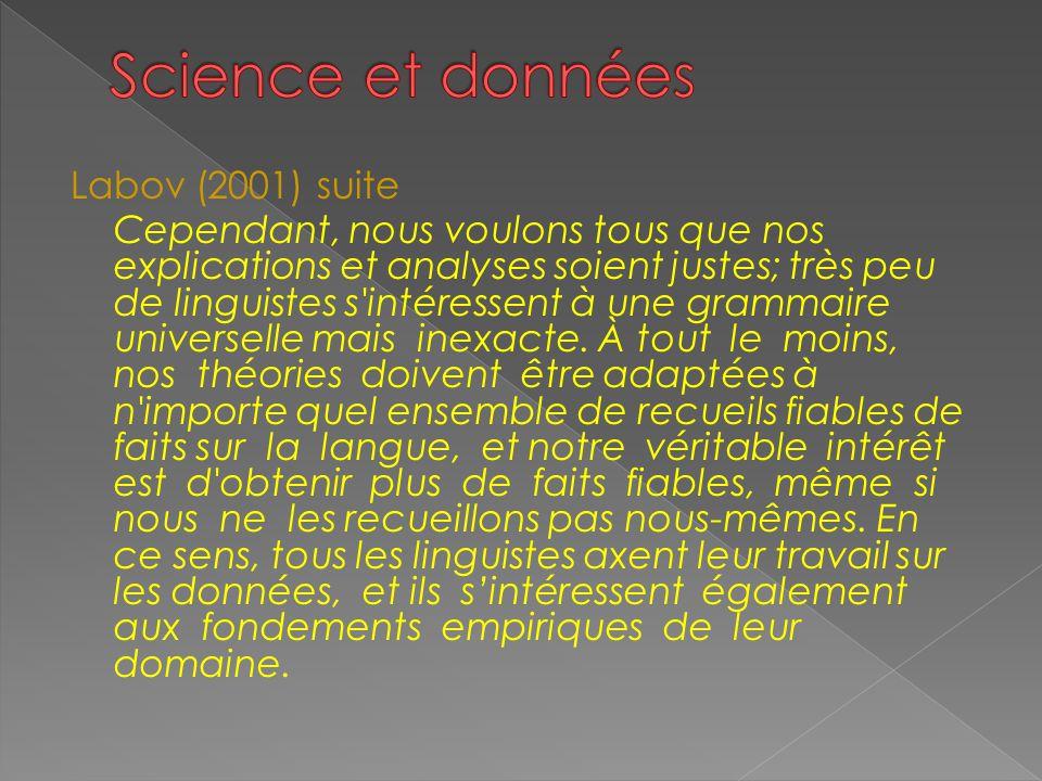 Labov (2001) suite Cependant, nous voulons tous que nos explications et analyses soient justes; très peu de linguistes s intéressent à une grammaire universelle mais inexacte.
