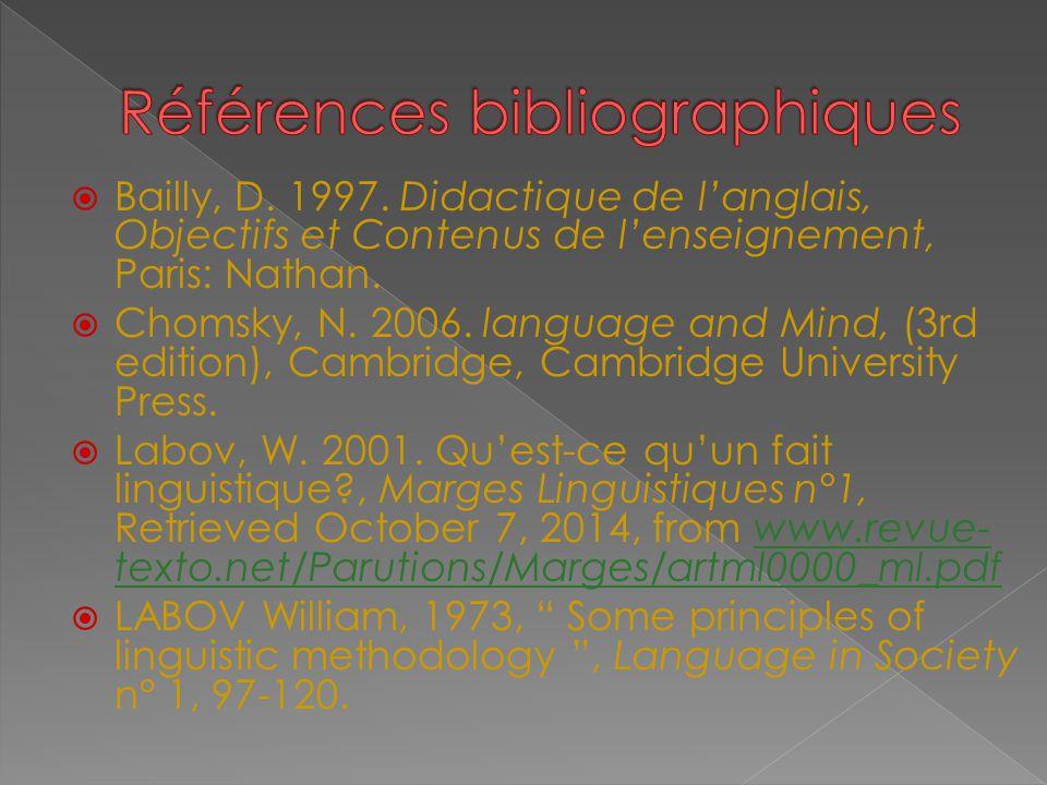  Bailly, D. 1997. Didactique de l'anglais, Objectifs et Contenus de l'enseignement, Paris: Nathan.  Chomsky, N. 2006. language and Mind, (3rd editio