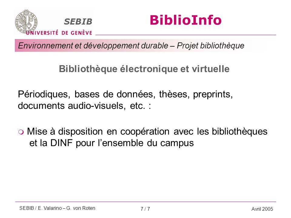 BiblioInfo SEBIB Environnement et développement durable – Projet bibliothèque Avril 20057 / 7 Bibliothèque électronique et virtuelle Périodiques, bases de données, thèses, preprints, documents audio-visuels, etc.