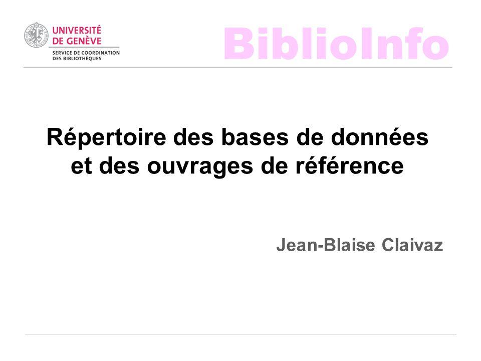 BiblioInfo Répertoire des bases de données et des ouvrages de référence Jean-Blaise Claivaz