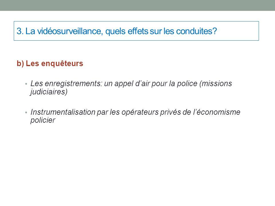 3. La vidéosurveillance, quels effets sur les conduites? b) Les enquêteurs Les enregistrements: un appel d'air pour la police (missions judiciaires) I