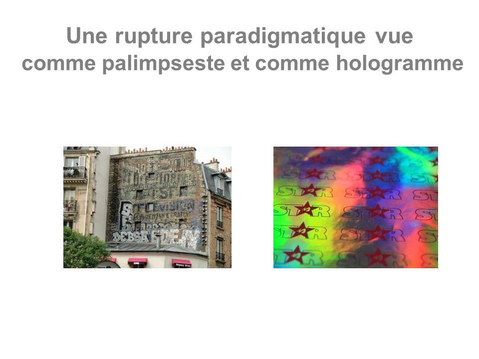 Une rupture paradigmatique vue comme palimpseste et comme hologramme