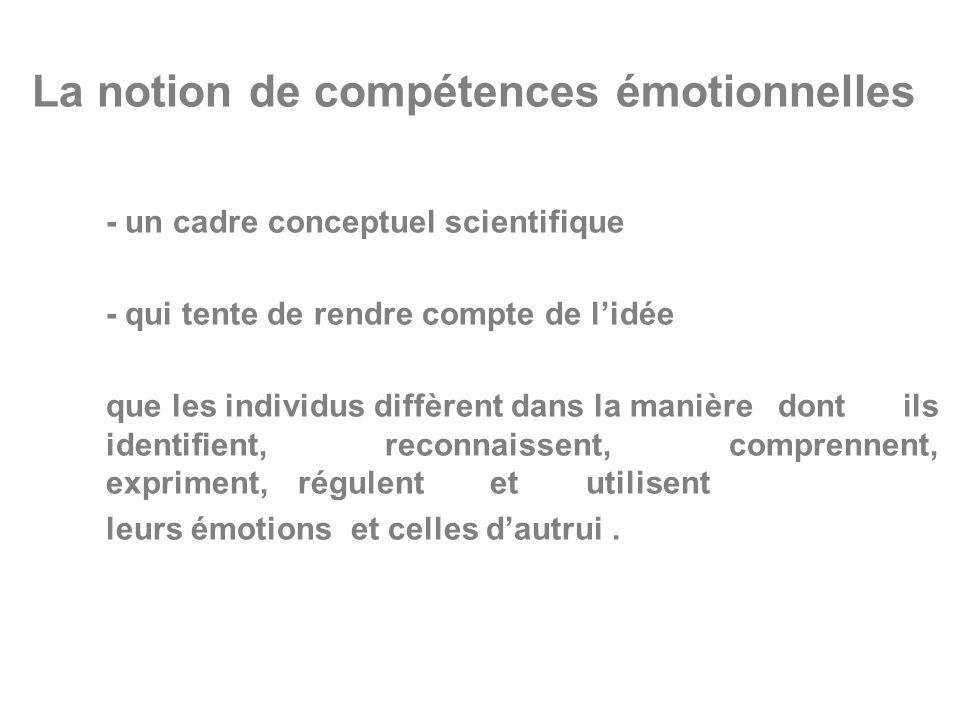 La notion de compétences émotionnelles - un cadre conceptuel scientifique - qui tente de rendre compte de l'idée que les individus diffèrent dans la m