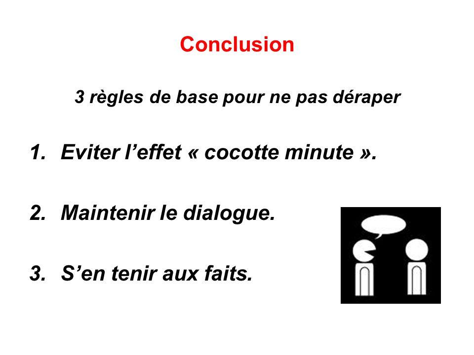 Conclusion 3 règles de base pour ne pas déraper 1.Eviter l'effet « cocotte minute ».