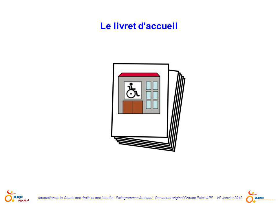 Adaptation de la Charte des droits et des libertés - Pictogrammes Arasaac - Document original Groupe Pulse APF – VF Janvier 2013 Le livret d'accueil