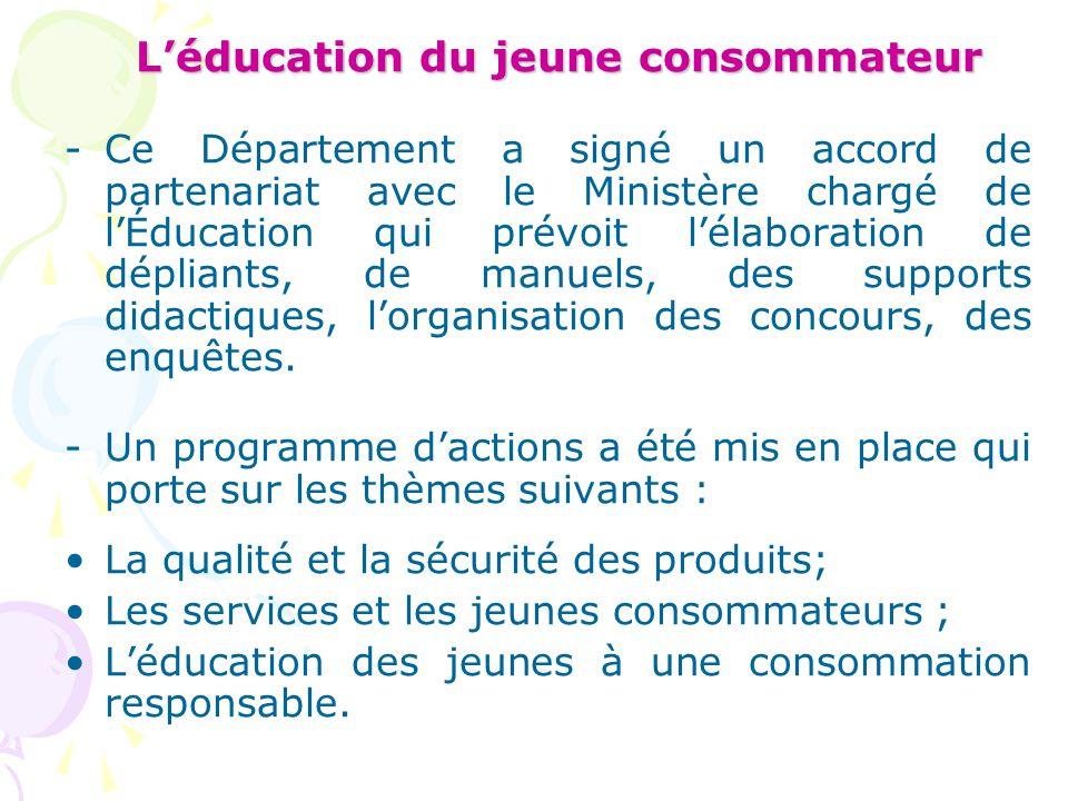 L'éducation du jeune consommateur -Ce Département a signé un accord de partenariat avec le Ministère chargé de l'Éducation qui prévoit l'élaboration de dépliants, de manuels, des supports didactiques, l'organisation des concours, des enquêtes.