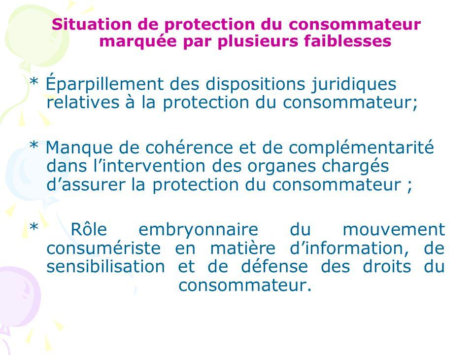 Situation de protection du consommateur marquée par plusieurs faiblesses * Éparpillement des dispositions juridiques relatives à la protection du cons