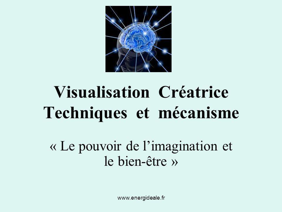 www.energideale.fr Visualisation Créatrice Techniques et mécanisme « Le pouvoir de l'imagination et le bien-être »