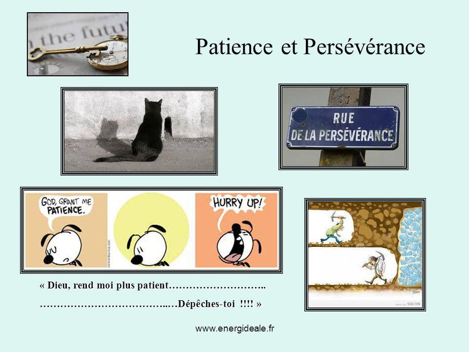www.energideale.fr Patience et Persévérance « Dieu, rend moi plus patient……………………….. ………………………………..…Dépêches-toi !!!! »