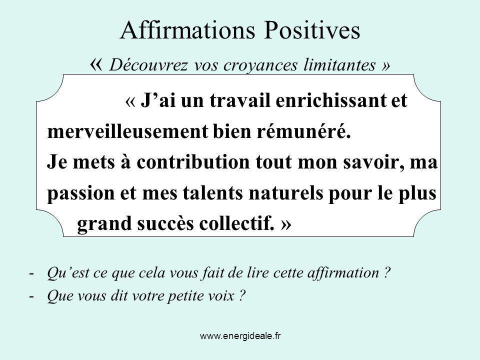 www.energideale.fr Affirmations Positives « Découvrez vos croyances limitantes » « J'ai un travail enrichissant et merveilleusement bien rémunéré. Je