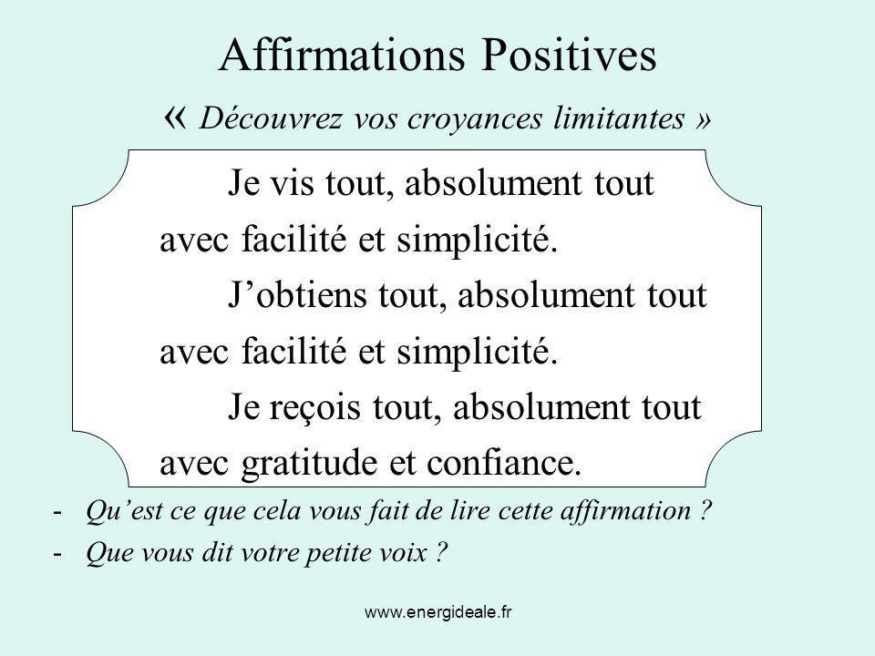 www.energideale.fr Affirmations Positives « Découvrez vos croyances limitantes » Je vis tout, absolument tout avec facilité et simplicité. J'obtiens t