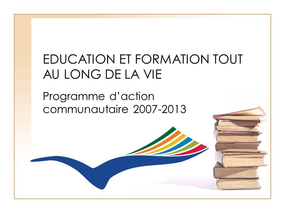 EDUCATION ET FORMATION TOUT AU LONG DE LA VIE Programme d'action communautaire 2007-2013