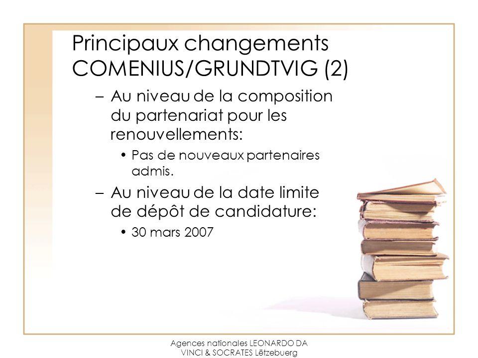 Agences nationales LEONARDO DA VINCI & SOCRATES Lëtzebuerg Principaux changements COMENIUS/GRUNDTVIG (2) –Au niveau de la composition du partenariat pour les renouvellements: Pas de nouveaux partenaires admis.