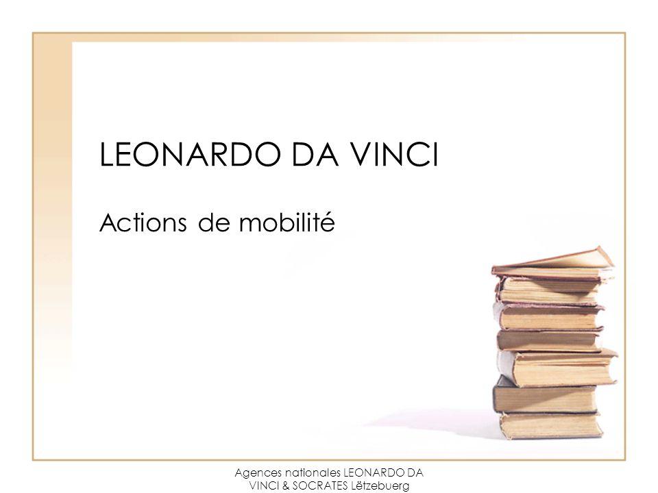 Agences nationales LEONARDO DA VINCI & SOCRATES Lëtzebuerg LEONARDO DA VINCI Actions de mobilité