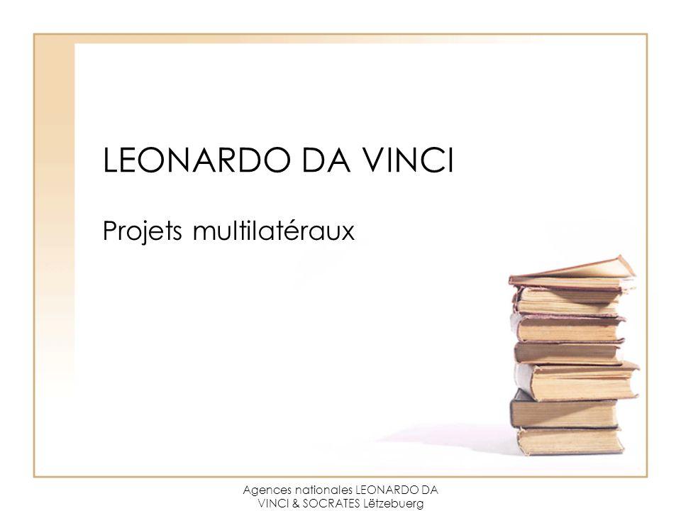 Agences nationales LEONARDO DA VINCI & SOCRATES Lëtzebuerg LEONARDO DA VINCI Projets multilatéraux
