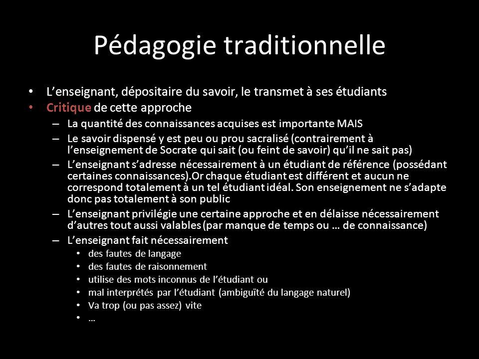 Pédagogie traditionnelle L'enseignant, dépositaire du savoir, le transmet à ses étudiants Critique de cette approche – La quantité des connaissances a