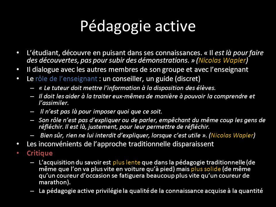 Pédagogie active L'étudiant, découvre en puisant dans ses connaissances. « Il est là pour faire des découvertes, pas pour subir des démonstrations. »